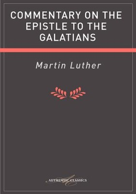 Commentary On The Epistle To The Galatians - eBook  -     By: Martin Luther