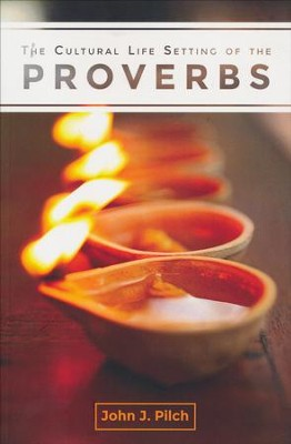 The Cultural Life Setting of the Proverbs  -     By: John J. Pilch