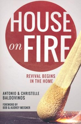 House on Fire: Revival Begins in the Home   -     By: Antonio Baldovinos, Christelle Baldovinos