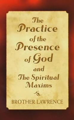 The Practice of the Presence of God & Spiritual Maxims   -     By: Brother Lawrence