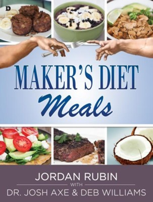 Maker's Diet Meals: Biblically-Inspired Delicious and Nutritious Recipes for the Entire Family  -     By: Jordan Rubin, Josh Axe, Deb Williams
