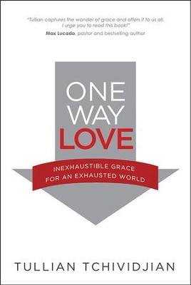 One Way Love: Inexhaustible Grace for an Exhausted World  -     By: Tullian Tchividjian