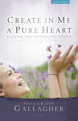 Create In Me a Pure Heart - eBook  -     By: Steve Gallagher, Kathy Gallagher