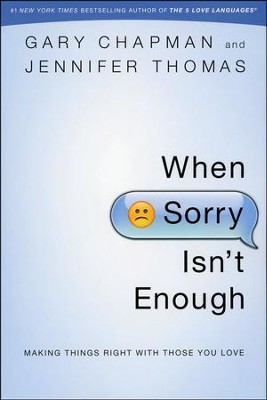 When Sorry Isn't Enough: Making Things Right with Those You Love  -     By: Gary Chapman, Jennifer Thomas