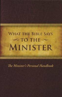 What the Bible Says to the Minister: The   Minister's Personal Handbook  -