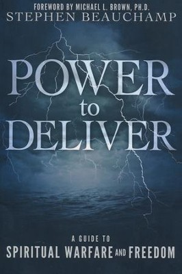 Power to Deliver: A Guide to Spiritual Warfare and Freedom  -     By: Stephen Beauchamp