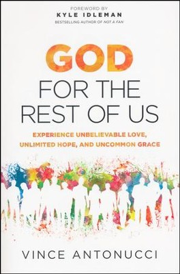 God for the Rest of Us: Experience Unbelievable Love, Unlimited Hope, and Uncommon Grace  -     By: Vince Antonucci
