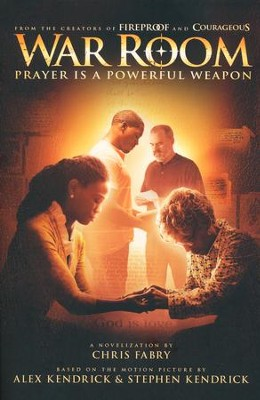 War Room: Prayer Is a Powerful Weapon, Paperback   -     By: Chris Fabry, Alex Kendrick, Stephen Kendrick