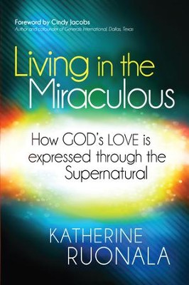 Living in the Miraculous: How God's love is expressed through the supernatural - eBook  -     By: Katherine Ruonala