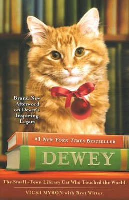 Dewey: The Small-Town Library Cat Who Changed the World  -     By: Vicky Myron, Brett Witter