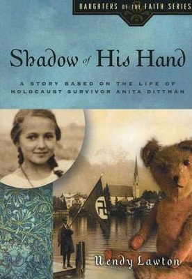 Shadow of His Hand: A Story Based on the Life of Holocaust Survivor Anita Dittman  -     By: Wendy Lawton