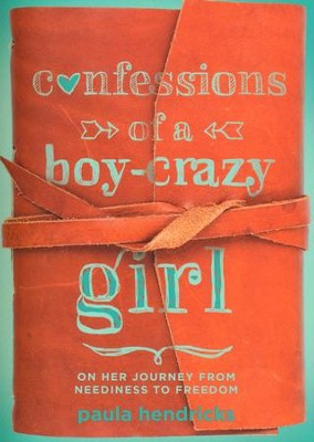Confessions of a Boy-Crazy Girl: On Her Journey From Neediness to Freedom  -     By: Paula Hendricks