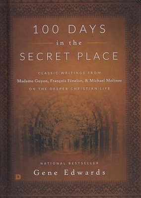 100 Days in the Secret Place: Classic Writings from Madame Guyon, Francois Fenelon, and Michael Molinos on the Deeper Christian Life  -     By: Gene Edwards