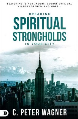 Breaking Spiritual Strongholds in Your City  -     By: C. Peter Wagner