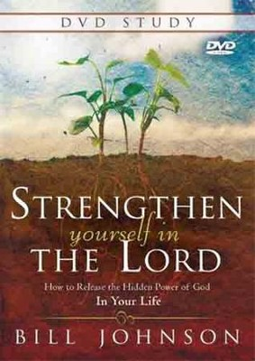 Strengthen Yourself in the Lord DVD Study: How to Release the Hidden Power of God in Your Life  -     By: Bill Johnson