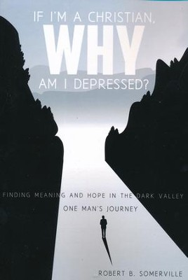 If I'm a Christian, Why Am I Depressed?  -     By: Robert B. Somerville