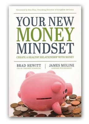 Your New Money Mindset: Create a Healthy Relationship with Money  -     By: Brad Hewitt, James Moline