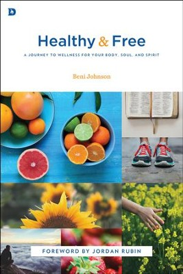Healthy and Free: A Journey to Wellness for Your Body, Soul, and Spirit  -     By: Beni Johnson