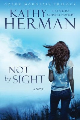 Not by Sight, Ozark Mountain Trilogy Series #1   -     By: Kathy Herman