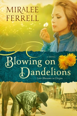 Blowing on Dandelions, Love Blossoms in Oregon Series #1   -     By: Miralee Ferrell