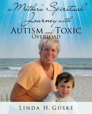 A Mother's Spiritual Journey with Autism and Toxic Overload  -     By: Linda H. Guske