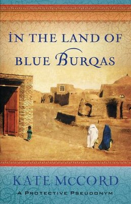 In the Land of Blue Burqas  -     By: Kate McCord