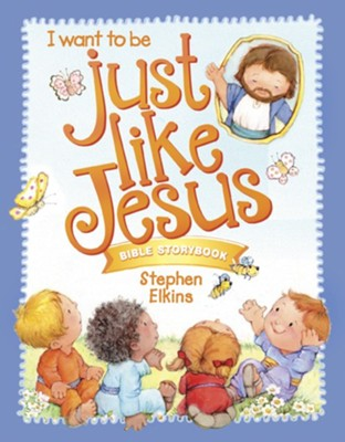 Just Like Jesus Bible Storybook  -     By: Stephen Elkins