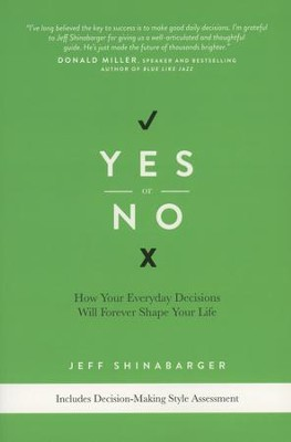 Yes or No: How Your Everyday Decisions Will Forever Shape Your Life  -     By: Jeff Shinabarger