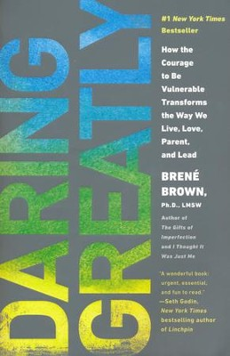 Daring Greatly: How the Courage to Be Vulnerable Transforms the Way We Live, Love, Parent and Lead  -     By: Brene Brown