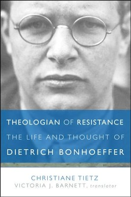 Theologian of Resistance: The Life and Thought of Dietrich Bonhoeffer  -     By: Christiane Tietz