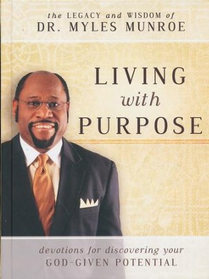 Living With Purpose: Devotions for Discovering Your God-Given Potential  -     By: Dr. Myles Monroe