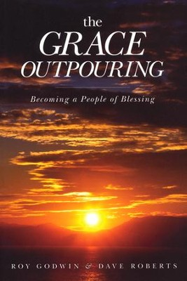 The Grace Outpouring: Becoming a People of Blessing, Repackaged  -     By: Roy Godwin, Dave Roberts