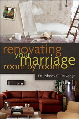 Renovating Your Marriage Room By Room  -     By: Johnny Parker