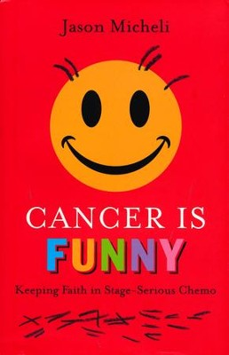 Cancer is Funny: Keeping Faith in Stage-Serious Chemo  -     By: Jason Micheli