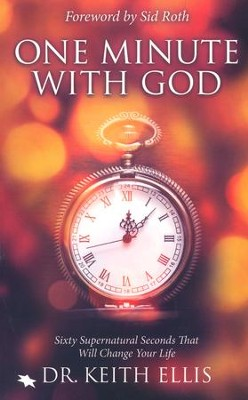 One Minute With God: Sixty Supernatural Seconds That Will Change Your Life  -     By: Dr. Keith Ellis
