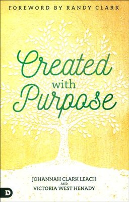 Created with Purpose: Unlocking Your Dreams and Fulfilling the Desires of Your Heart  -     By: Johannah Leach, Victoria Henady