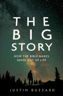 The Big Story: How the Bible Makes Sense out of Life  -     By: Justin Buzzard