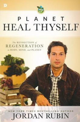 Planet, Heal Thyself: The Revolution of Regeneration in Body, Mind, and Planet  -     By: Jordan Rubin