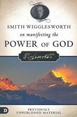 Smith Wigglesworth on Manifesting the Power of God: Walking in God's Anointing Every Day of the Year  -     By: Smith Wigglesworth