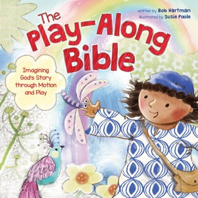 The Play-Along Bible: Imagining God's Story through Motion and Play  -     By: Bob Hartman     Illustrated By: Susie Poole