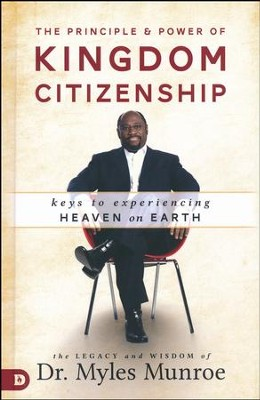 Principle and Power of Kingdom Citizenship: Keys to Experiencing Heaven on Earth  -     By: Myles Munroe