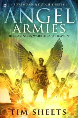 Angel Armies: Releasing the Warriors of Heaven  -     By: Tim Sheets