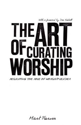 The Art of Curating Worship: Reshaping the Role of   -     By: Mark Pierson