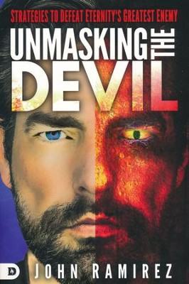Unmasking the Devil: Strategies to Defeat Eternity's Greatest Enemy  -     By: John Ramirez