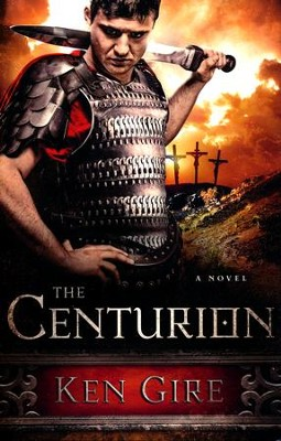 The Centurion  -     By: Ken Gire