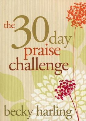 The 30-Day Praise Challenge  -     By: Becky Harling