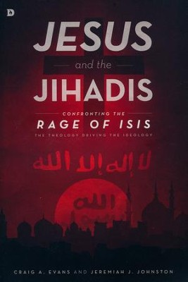 Jesus and the Jihadis: Confronting the Rage of ISIS--The Theology Driving the Ideology  -     By: Craig A. Evans, Jeremiah J. Johnston