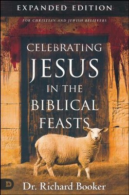 Celebrating Jesus in the Biblical Feasts, Expanded Edition   -     By: Richard Booker