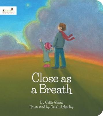 Close as a Breath  -     By: Callie Grant     Illustrated By: Sarah Ackerley