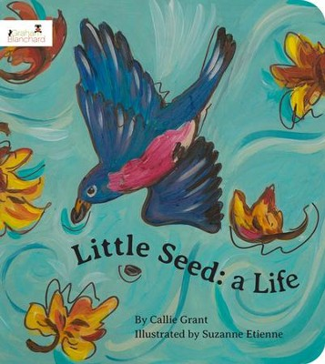 Little Seed: A Life  -     By: Callie Grant